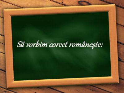 Să vorbim corect românește